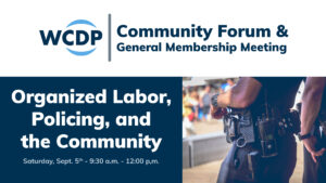 WCDP Monthly Meeting and Community Forum: Organized Labor, Policing and the Community